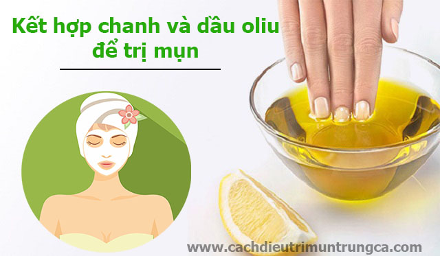 Kết hợp dầu oliu và chanh để trị mụn