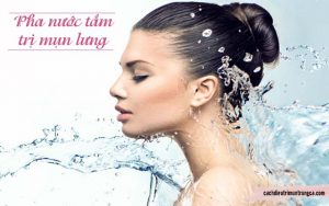 trị mụn ở lưng bằng cách pha nước tắm