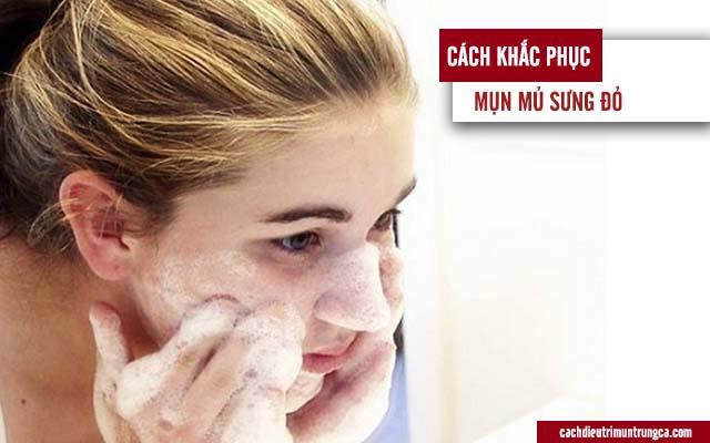chăm sóc da khi bị mụn mủ sưng đỏ